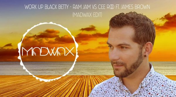 Work Up Black Betty -Cee Roo vs. Ram Jam ft. James Brown (Madwax Bootleg)
